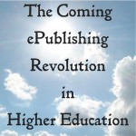 The Coming ePublishing Revolution in Higher Education by Dr. Frank Lowney