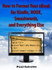 Review: 	 How to Format Your eBook for Kindle, NOOK, Smashwords, and Everything Else