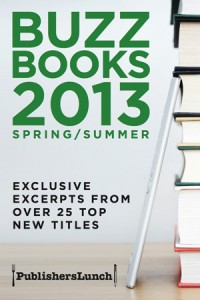 Buzz Books 2013 from Publisher's Lunch, Exclusive excerpts from over 25 top new titles