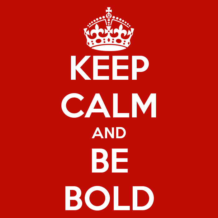 keep-calm-and-be-bold-20